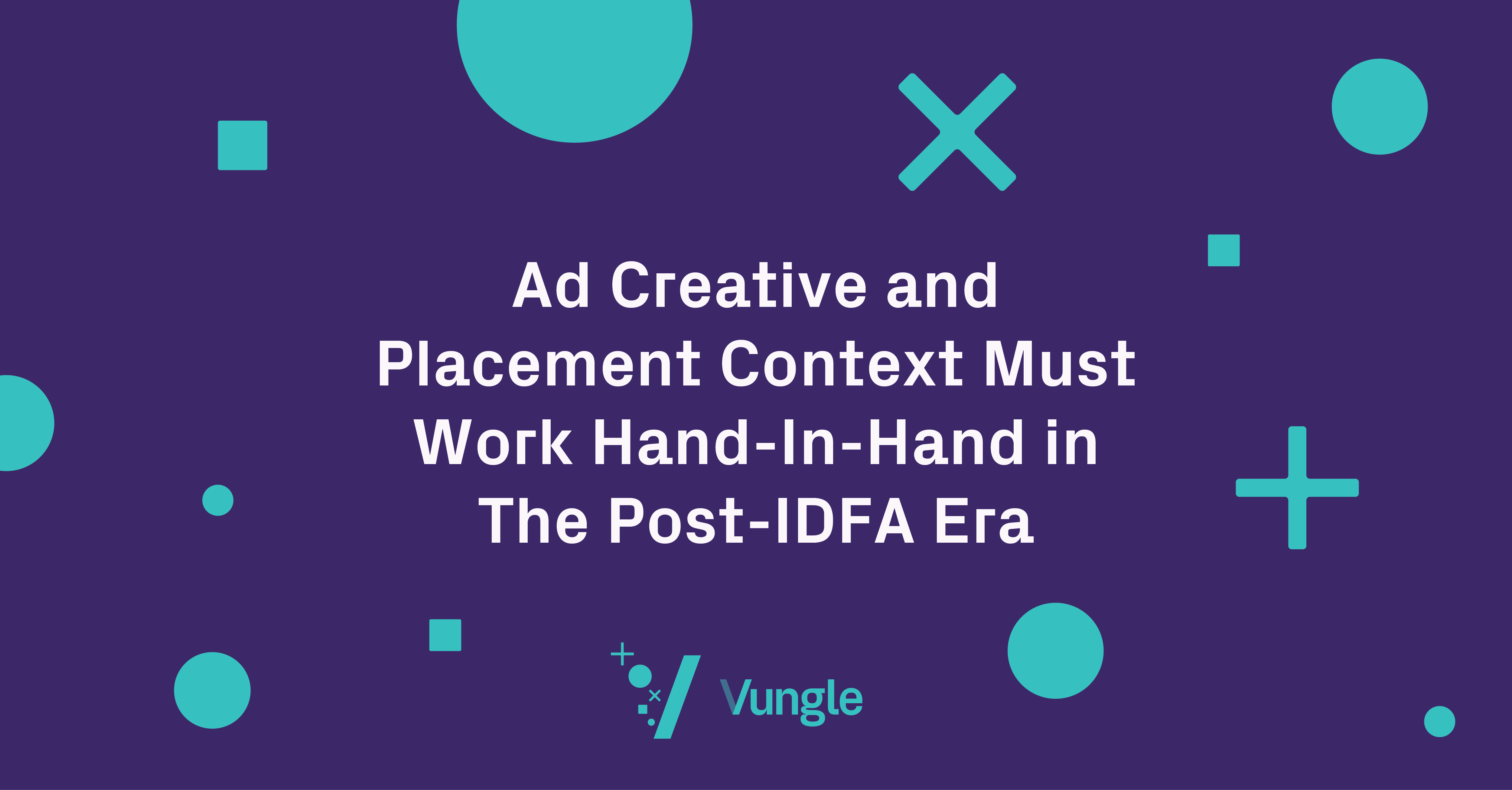 AdExchanger: Ad Creative and Placement Context Must Work Hand-In-Hand in the Post-IDFA Era
