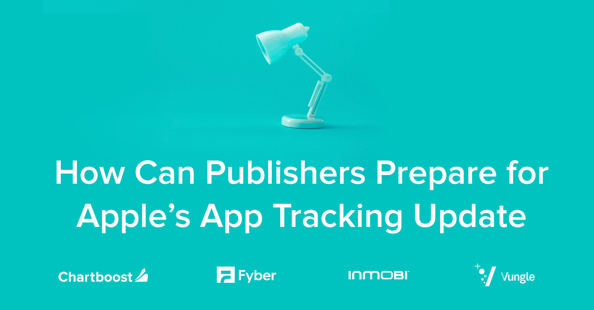 How Publishers Can Prepare for Apple's App Tracking Update