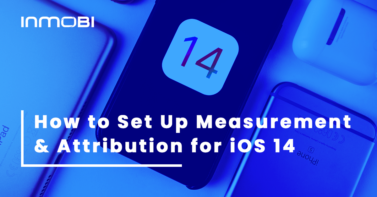 How to Set Up Measurement and Attribution for iOS 14