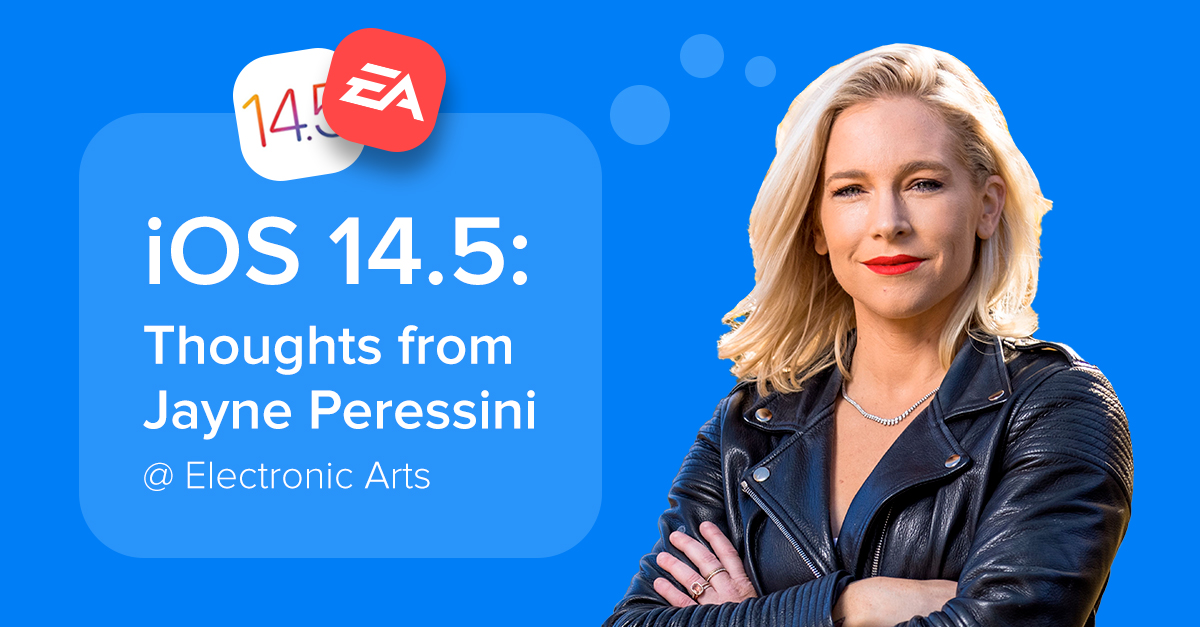 iOS 14.5: Thoughts from Jayne Peressini @ Electronic Arts